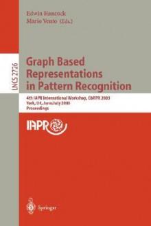 Graph Based Representations in Pattern Recognition: 4th Iapr International Workshop, Gbrpr 2003, York, UK, June 30 - July 2, 2003. Proceedings - Edwin Hancock, Edwin Hancock