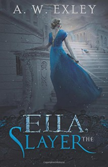 Ella, The Slayer - A. W. Exley