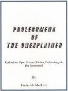 Prolegomena Of The Unexplained - Frederick Meekins