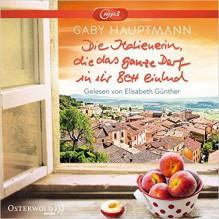 Die Italienerin, die das ganze Dorf in ihr Bett einlud: 2 CDs - Gaby Hauptmann, Elisabeth Günther