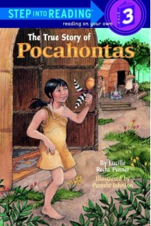 The True Story of Pocahontas (Step Into Reading, Step 3) - Lucille Recht Penner,Pamela Johnson