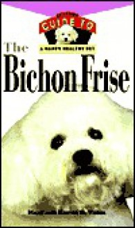 The Bichon Frise: An Owner's Guide to a Happy Healthy Pet - Mary Vogel