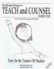 Turn On The Turned Off Student (Breakthrough Strategies To Teach And Counsel Troubled Youth) (Breakthrough Strategies To Teach And Counsel Troubled Youth) - Ruth Herman Wells