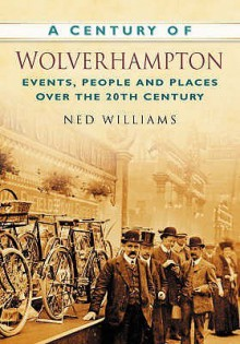 A Century Of Wolverhampton - Ned Williams