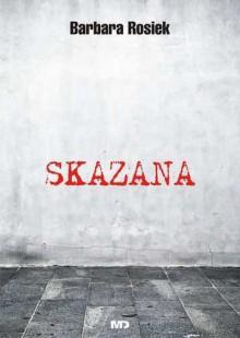 Skazana - Barbara Rosiek