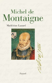 Michel de Montaigne (Biographies Littéraires) (French Edition) - Madeleine Lazard