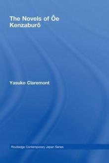 The Novels of Oe Kenzaburo - Yasuko Claremont
