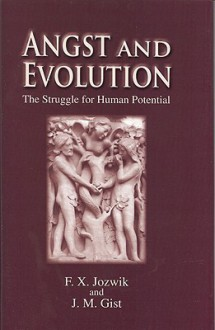 Angst and Evolution: The Struggle for Human Potential - Francis X. Jozwik, John M. Gist