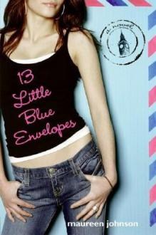 [ 13 Little Blue Envelopes BY Johnson, Maureen ( Author ) ] { Hardcover } 2005 - Maureen Johnson