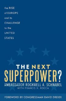 The Next Superpower?: The Rise of Europe and Its Challenge to the United States - Rockwell A. Schnabel