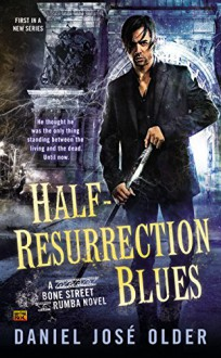 Half-Resurrection Blues: A Bone Street Rumba Novel - Daniel José Older