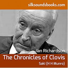 The Chronicles of Clovis - Ian Richardson, Saki H H Munro, silksoundbooks Limited