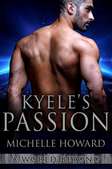 Kyele's Passion: A World Beyond Book 4 - Michelle Howard