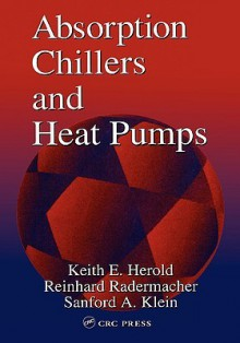 Absorption Chillers and Heat Pumps - Keith E. Herold, Keith Herold, Sanford A. Klein