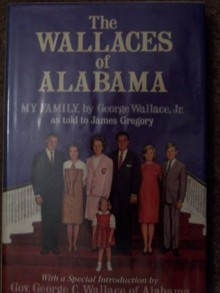The Wallaces of Alabama: My family - George Wallace, James Gregory