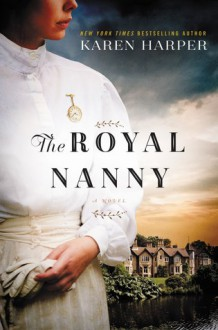 The Royal Nanny: A Novel - Karen Harper