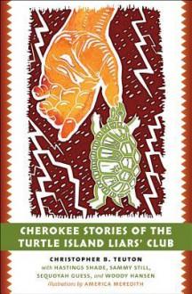 Cherokee Stories of the Turtle Island Liars Club: Dakasi Elohi Anigagoga Junilawisdii (Turtle, Earth, the Liars, Meeting Place) - Christopher B Teuton,America Meredith