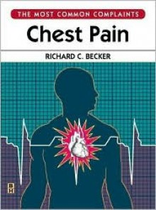 Chest Pain: The Most Common Complaints Series - Richard C. Becker