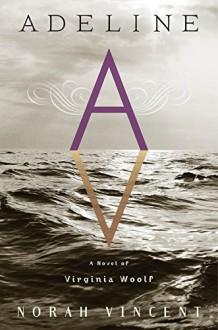 Adeline: A Novel of Virginia Woolf - Norah Vincent