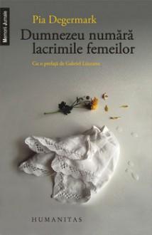 Dumnezeu numără lacrimile femeilor - Pia Degermark, Liliana Donose Samuelsson