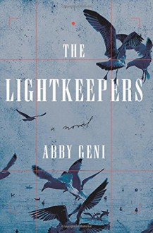 The Lightkeepers: A Novel - Abby Geni