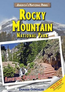 Rocky Mountain National Park: Adventure, Explore, Discover - Doreen Gonzales