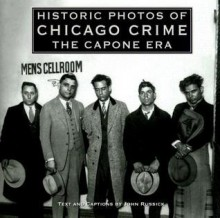 Historic Photos of Chicago Crime: The Capone Era - John Russick