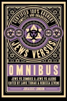 Jews vs Omnibus: Jews vs Aliens and Jews vs Zombies - Naomi Alderman,Daniel Polansky,Sarah Lotz,Shimon Adaf,Rachel Swirsky,Eric Kaplan,Rebecca Levene,Lavie Tidhar,Sarah Anne Langton