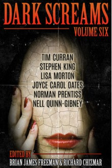 Dark Screams: Volume Six - Stephen King,Norman Prentiss,Richard Chizmar,Brian James Freeman,Joyce Carol Oates