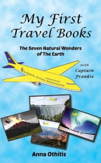 The Seven Natural Wonders Of The Earth (My First Travel Books Book 2) - Anna Othitis, Lionheart Publishing House, Cecelia Morgan