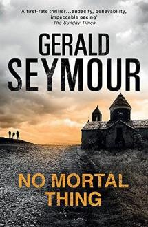 No Mortal Thing - Gerald Seymour