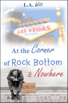 At the Corner of Rock Bottom & Nowhere - L.A. Witt