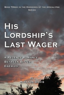 His Lordship's Last Wager: A Regency Romance between Bitter Enemies - Miranda Davis