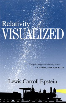 Relativity Visualized - Lewis Carroll Epstein