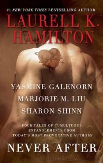 Never After - Laurell K. Hamilton;Yasmine Galenorn;Marjorie M. Liu;Sharon Shinn