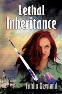 Lethal Inheritance - Tahlia Newland