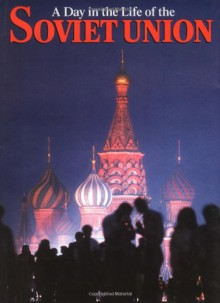 A Day in the Life of the Soviet Union - Rick Smolan, David Elliot Cohen