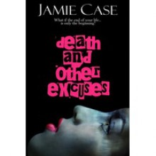 Death and Other Excuses - Jamie Case
