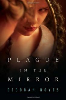Plague in the Mirror - Deborah Noyes