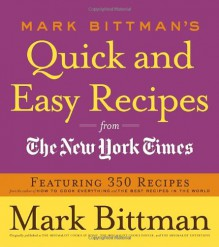 Mark Bittman's Quick and Easy Recipes from the New York Times - Mark Bittman