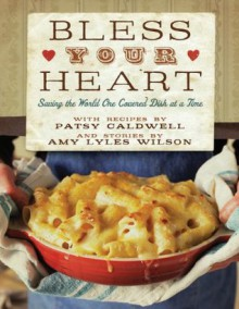 Bless Your Heart: Saving the World One Covered Dish at a Time - Patsy Caldwell