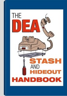 Dea Stash and Hideout Handbook - Paladin Press