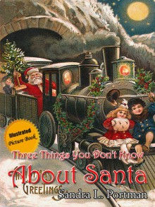 Three Things You Don't Know About Santa - Sandra L. Portman