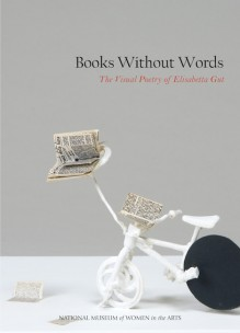 Books Without Words: The Visual Poetry of Elisabetta Gut - Susan Fisher Sterling,Jordana Pomeroy,Vivian Djen