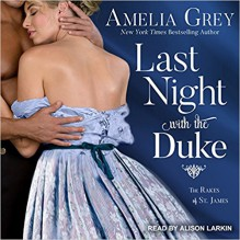 Last Night with the Duke (Rakes of St. James) - Amelia Grey,Alison Larkin