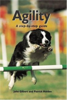 Agility: A Step By Step Guide - Patrick Holden, John Gilbert