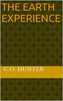 The Earth Experience - C.C. Hunter