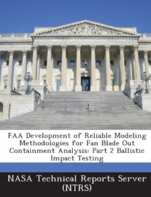 FAA Development of Reliable Modeling Methodologies for Fan Blade Out Containment Analysis: Part 2 Ballistic Impact Testing - NASA Technical Reports Server (NTRS)