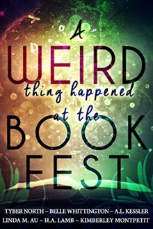 A Weird Thing Happened at the Book Fest - Tyber North, Kimberley Montpetit, Linda M. Au, Belle Whittington, Hubert H. Lamb, David A. Kessler
