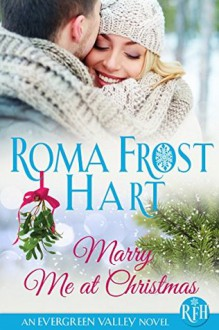 Marry Me at Christmas (Evergreen Valley #2) - Talina Perkins, Roma Frost Hart